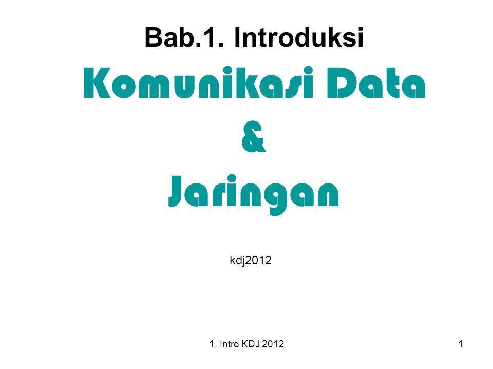 1. Intro KDJ 20121 Bab.1. Introduksi Komunikasi Data & Jaringan kdj2012