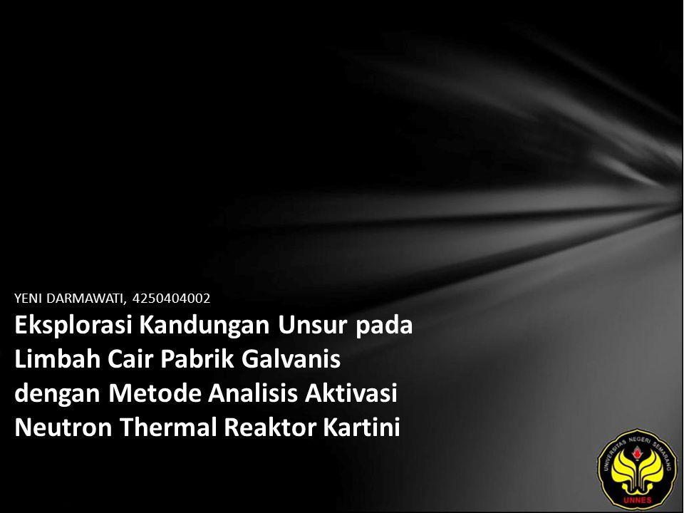 YENI DARMAWATI, 4250404002 Eksplorasi Kandungan Unsur pada Limbah Cair Pabrik Galvanis dengan Metode Analisis Aktivasi Neutron Thermal Reaktor Kartini
