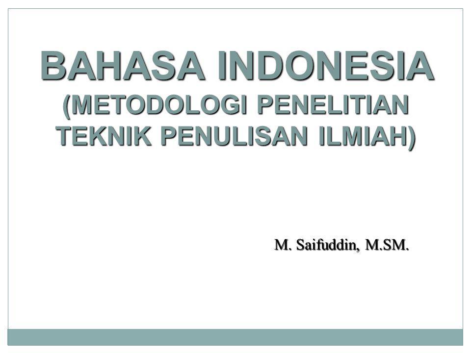 BAHASA INDONESIA (METODOLOGI PENELITIAN TEKNIK PENULISAN ILMIAH) M. Saifuddin, M.SM.