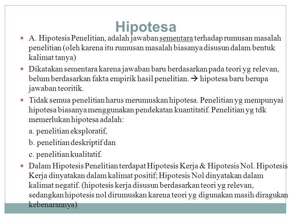 Hipotesa A. Hipotesis Penelitian, adalah jawaban sementara terhadap rumusan masalah penelitian (oleh karena itu rumusan masalah biasanya disusun dalam
