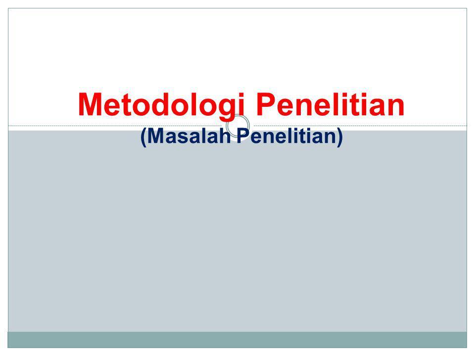 Metodologi Penelitian (Masalah Penelitian)