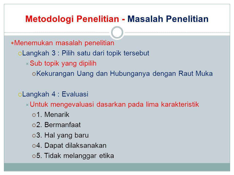 Metodologi Penelitian - Masalah Penelitian Menemukan masalah penelitian  Langkah 3 : Pilih satu dari topik tersebut  Sub topik yang dipilih Kekurang