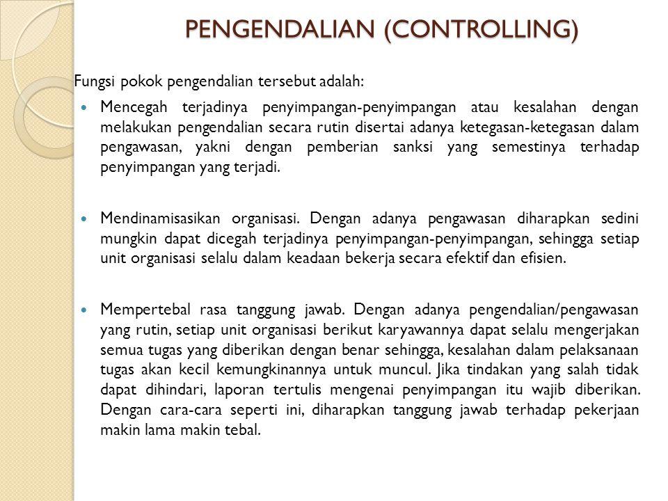 PENGENDALIAN (CONTROLLING) Fungsi pokok pengendalian tersebut adalah: Mencegah terjadinya penyimpangan-penyimpangan atau kesalahan dengan melakukan pe