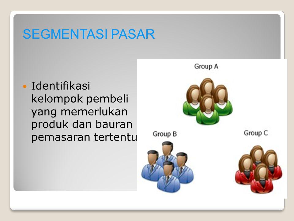 SEGMENTASI PASAR Identifikasi kelompok pembeli yang memerlukan produk dan bauran pemasaran tertentu