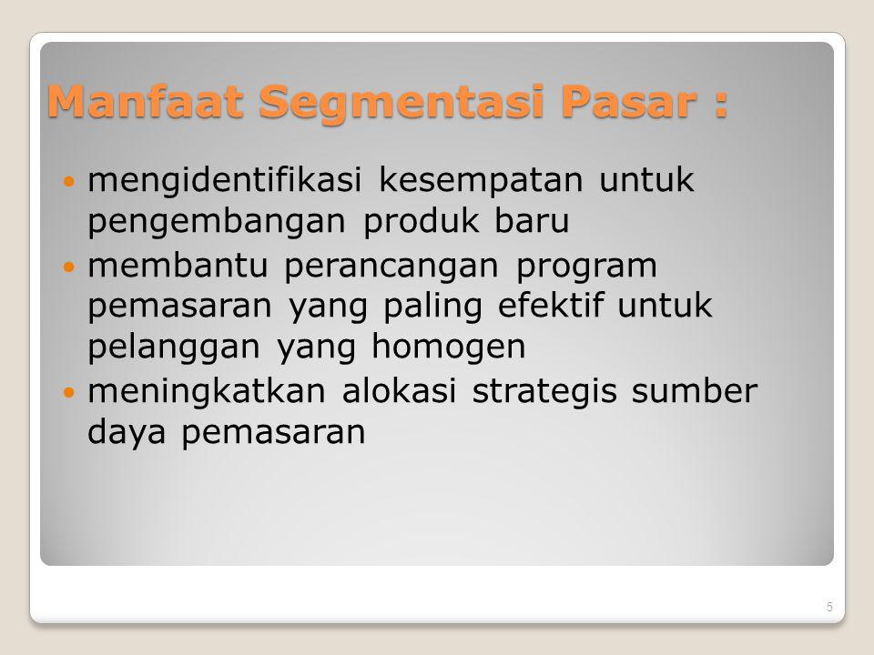 Manfaat Segmentasi Pasar : mengidentifikasi kesempatan untuk pengembangan produk baru membantu perancangan program pemasaran yang paling efektif untuk