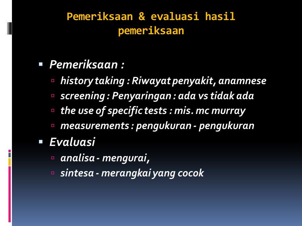 Pemeriksaan & evaluasi hasil pemeriksaan  Pemeriksaan :  history taking : Riwayat penyakit, anamnese  screening : Penyaringan : ada vs tidak ada 