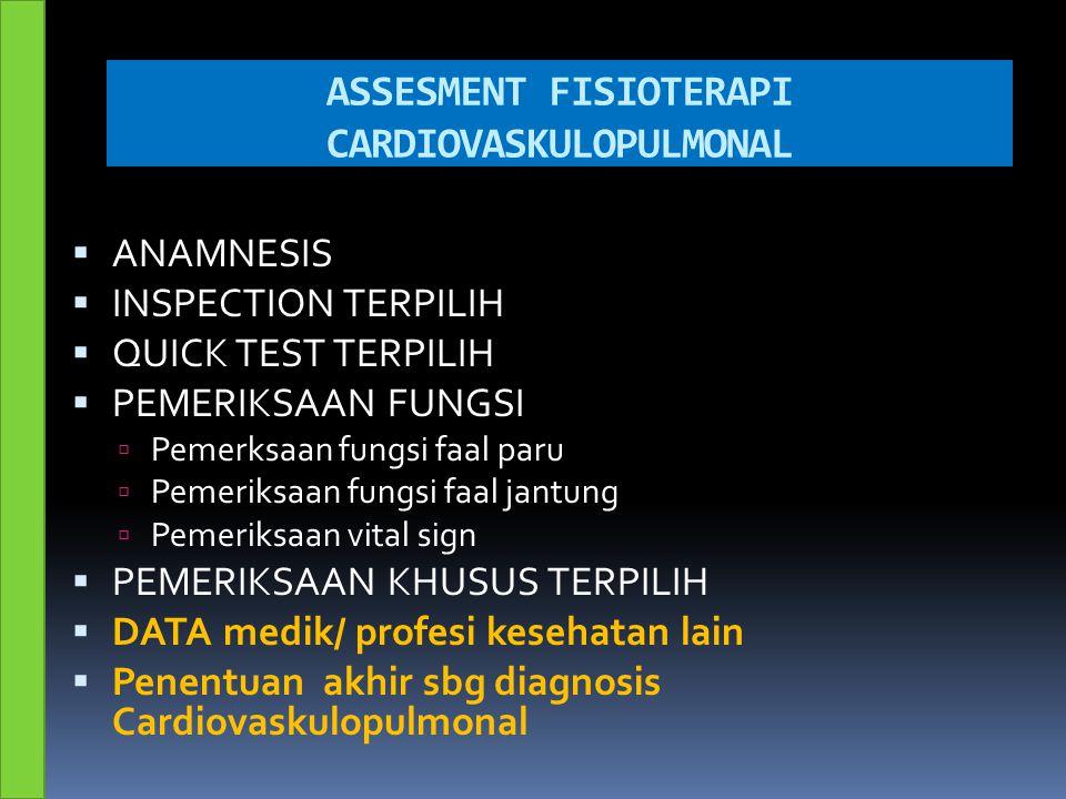 ASSESMENT FISIOTERAPI CARDIOVASKULOPULMONAL  ANAMNESIS  INSPECTION TERPILIH  QUICK TEST TERPILIH  PEMERIKSAAN FUNGSI  Pemerksaan fungsi faal paru