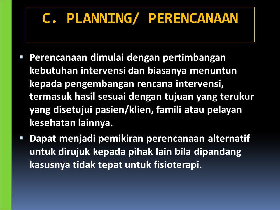C. PLANNING/ PERENCANAAN  Perencanaan dimulai dengan pertimbangan kebutuhan intervensi dan biasanya menuntun kepada pengembangan rencana intervensi,