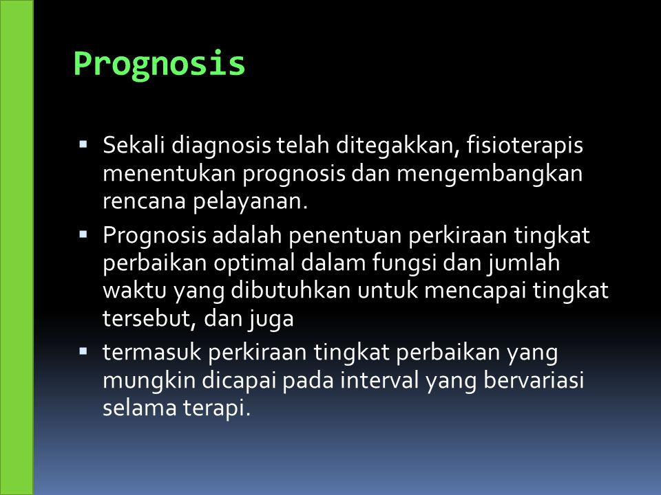 Prognosis  Sekali diagnosis telah ditegakkan, fisioterapis menentukan prognosis dan mengembangkan rencana pelayanan.  Prognosis adalah penentuan per