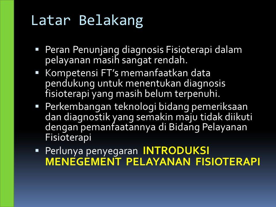 Latar Belakang  Peran Penunjang diagnosis Fisioterapi dalam pelayanan masih sangat rendah.  Kompetensi FT's memanfaatkan data pendukung untuk menent