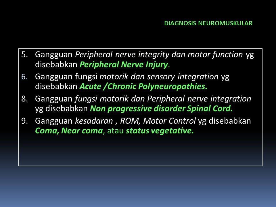 DIAGNOSIS NEUROMUSKULAR 5.Gangguan Peripheral nerve integrity dan motor function yg disebabkan Peripheral Nerve Injury. 6. Gangguan fungsi motorik dan