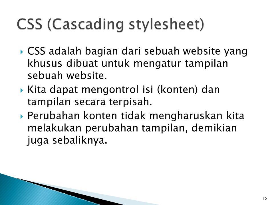 15  CSS adalah bagian dari sebuah website yang khusus dibuat untuk mengatur tampilan sebuah website.