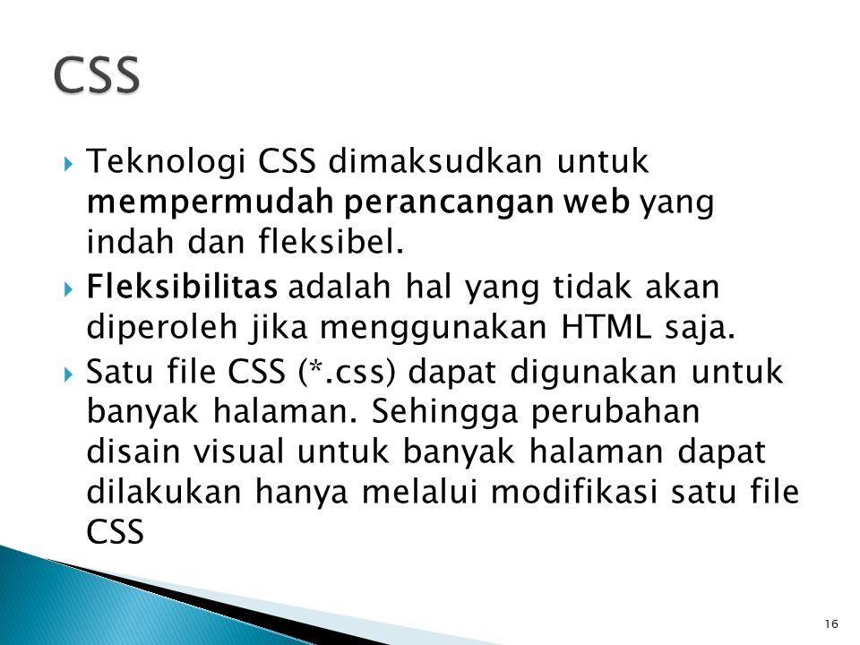 16  Teknologi CSS dimaksudkan untuk mempermudah perancangan web yang indah dan fleksibel.