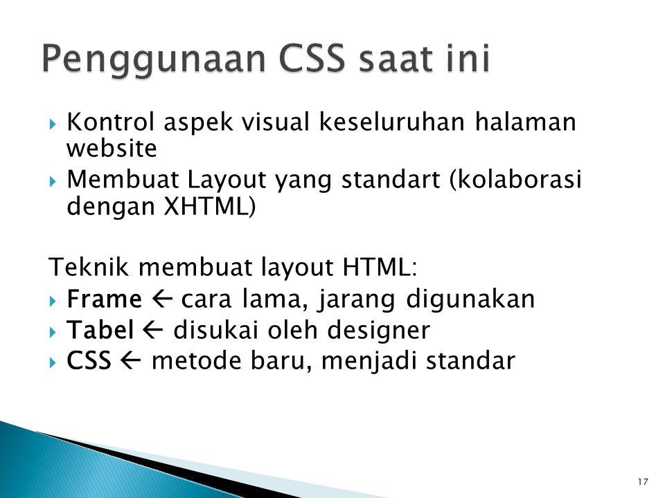 17  Kontrol aspek visual keseluruhan halaman website  Membuat Layout yang standart (kolaborasi dengan XHTML) Teknik membuat layout HTML:  Frame  cara lama, jarang digunakan  Tabel  disukai oleh designer  CSS  metode baru, menjadi standar