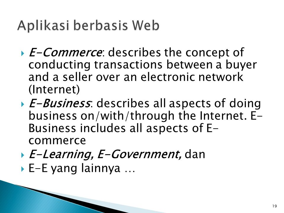 19  E-Commerce: describes the concept of conducting transactions between a buyer and a seller over an electronic network (Internet)  E-Business: des
