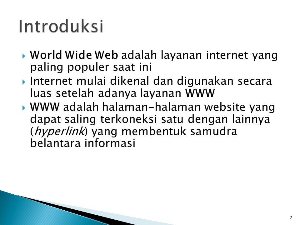 2  World Wide Web adalah layanan internet yang paling populer saat ini  Internet mulai dikenal dan digunakan secara luas setelah adanya layanan WWW  WWW adalah halaman-halaman website yang dapat saling terkoneksi satu dengan lainnya (hyperlink) yang membentuk samudra belantara informasi