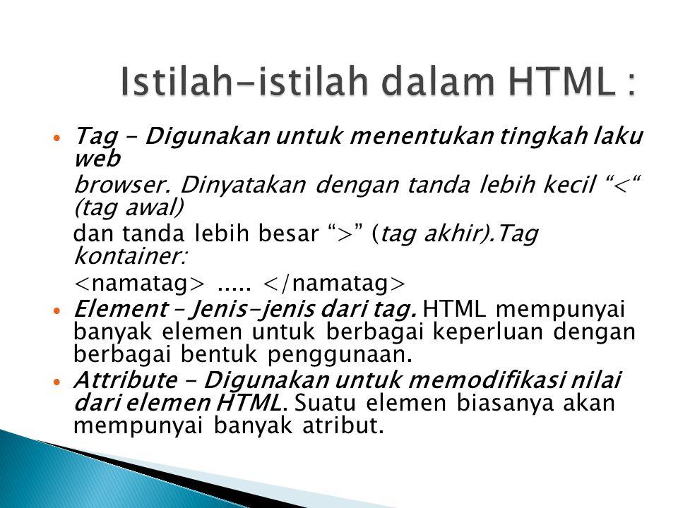 Tag - Digunakan untuk menentukan tingkah laku web browser.