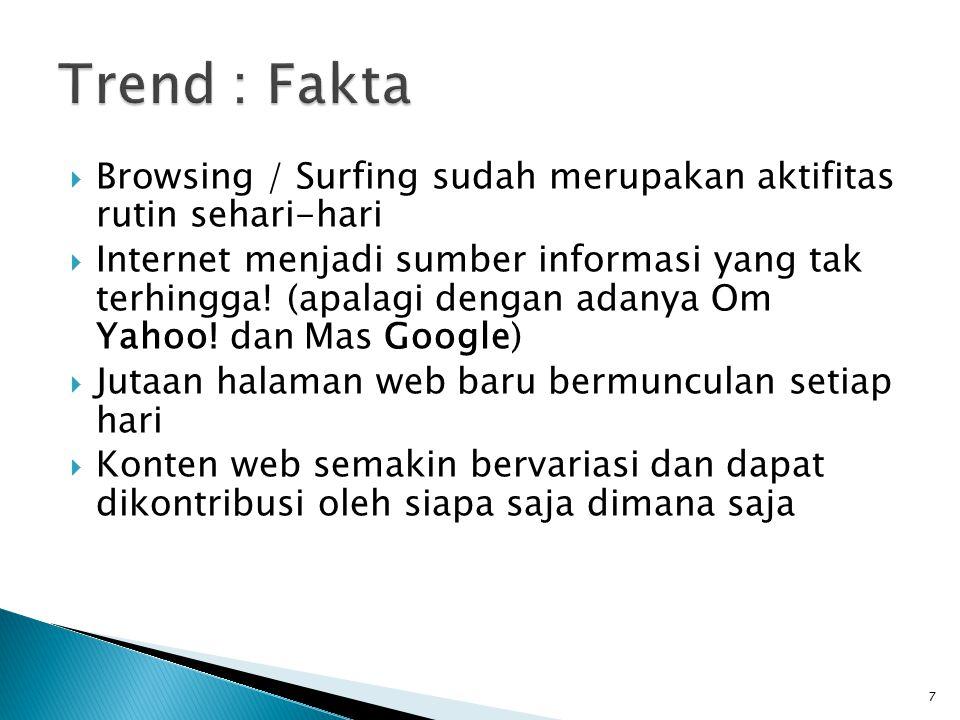 7  Browsing / Surfing sudah merupakan aktifitas rutin sehari-hari  Internet menjadi sumber informasi yang tak terhingga.