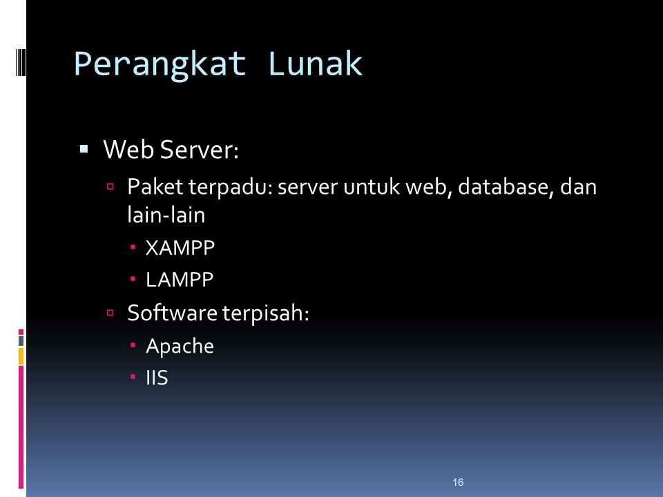 16 Perangkat Lunak  Web Server:  Paket terpadu: server untuk web, database, dan lain-lain  XAMPP  LAMPP  Software terpisah:  Apache  IIS