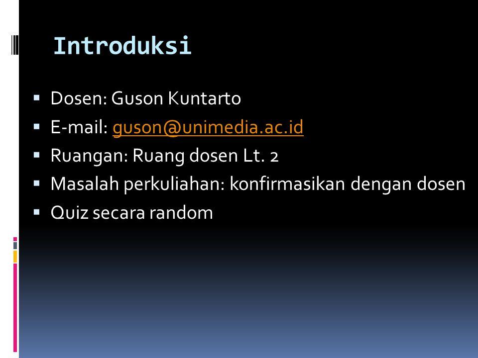 Introduksi  Dosen: Guson Kuntarto  E-mail: guson@unimedia.ac.idguson@unimedia.ac.id  Ruangan: Ruang dosen Lt. 2  Masalah perkuliahan: konfirmasika