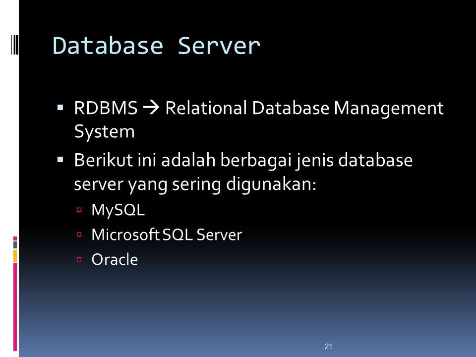 21 Database Server  RDBMS  Relational Database Management System  Berikut ini adalah berbagai jenis database server yang sering digunakan:  MySQL  Microsoft SQL Server  Oracle