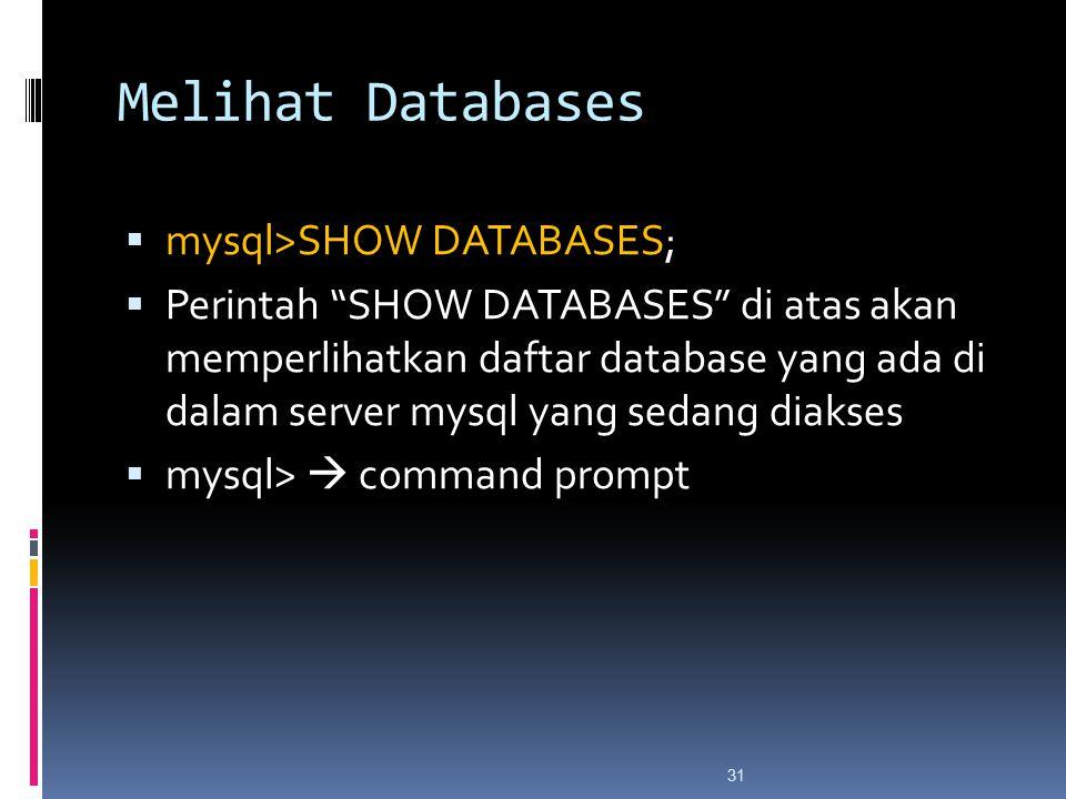 31 Melihat Databases  mysql>SHOW DATABASES;  Perintah SHOW DATABASES di atas akan memperlihatkan daftar database yang ada di dalam server mysql yang sedang diakses  mysql>  command prompt