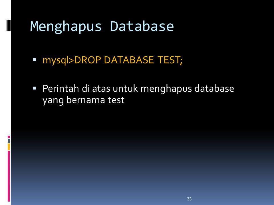 33 Menghapus Database  mysql>DROP DATABASE TEST;  Perintah di atas untuk menghapus database yang bernama test