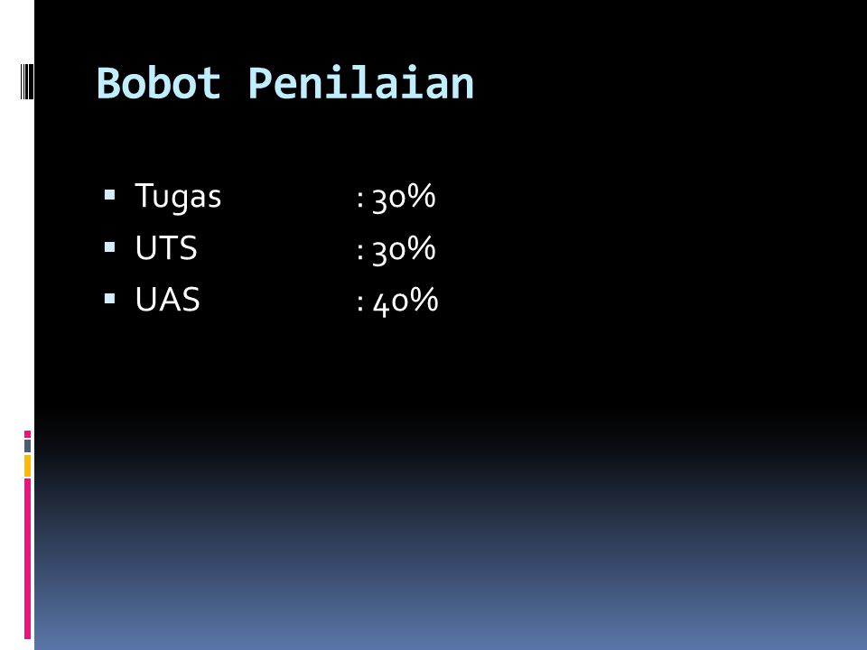 Bobot Penilaian  Tugas: 30%  UTS: 30%  UAS: 40%