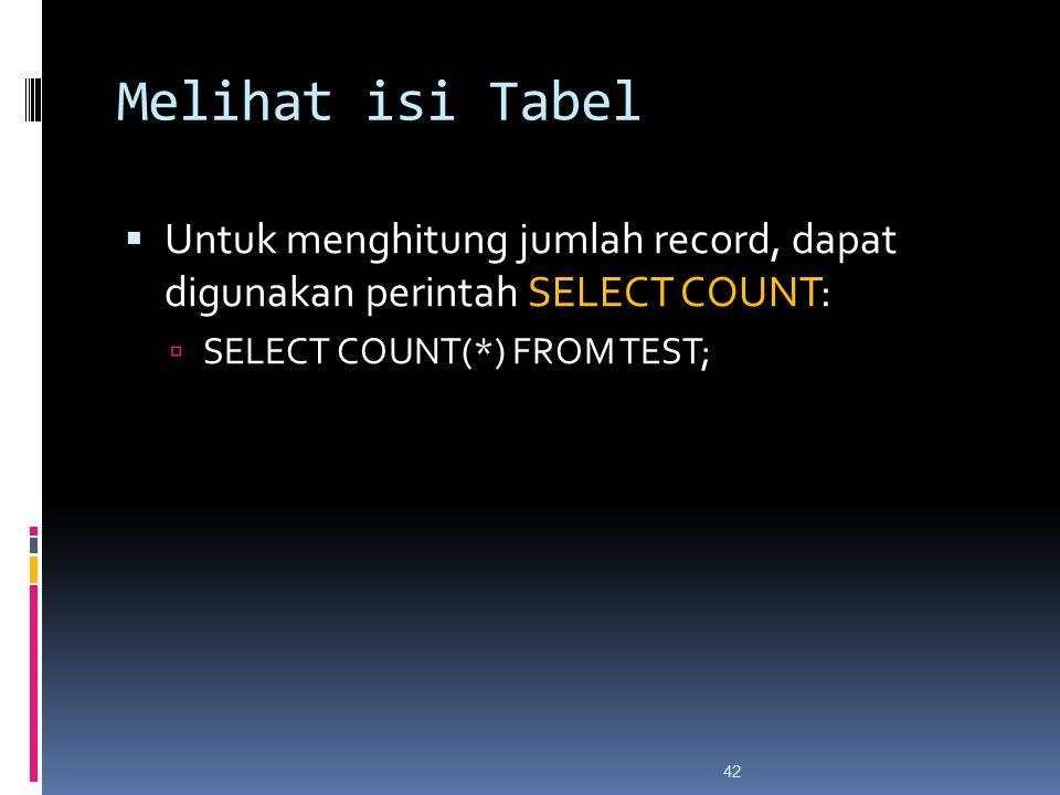42 Melihat isi Tabel  Untuk menghitung jumlah record, dapat digunakan perintah SELECT COUNT:  SELECT COUNT(*) FROM TEST;