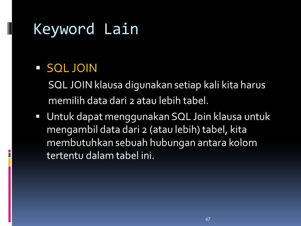 47 Keyword Lain  SQL JOIN SQL JOIN klausa digunakan setiap kali kita harus memilih data dari 2 atau lebih tabel.