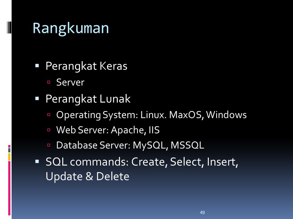 49 Rangkuman  Perangkat Keras  Server  Perangkat Lunak  Operating System: Linux. MaxOS, Windows  Web Server: Apache, IIS  Database Server: MySQL