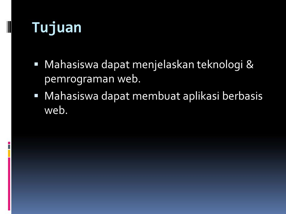 Tujuan  Mahasiswa dapat menjelaskan teknologi & pemrograman web.