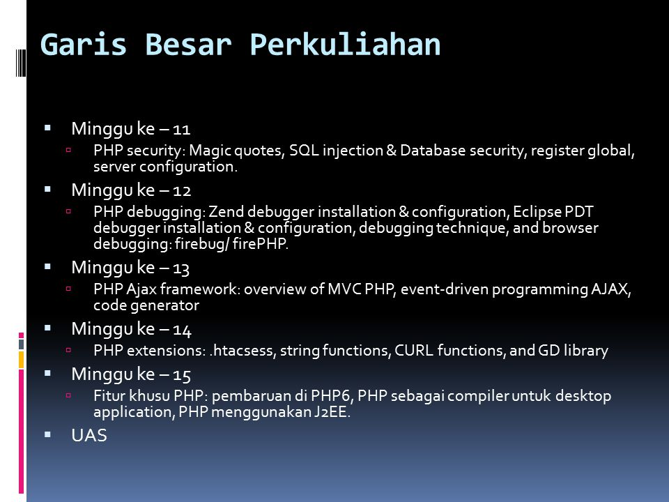 Buku & Referensi  Text book: Yank, Kevin (2004), Build Your Own Database-Driven Website using PHP and MySQL, SitePoint Pty.
