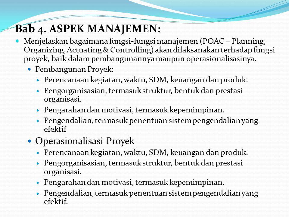 Bab 4. ASPEK MANAJEMEN: Menjelaskan bagaimana fungsi-fungsi manajemen (POAC – Planning, Organizing, Actuating & Controlling) akan dilaksanakan terhada