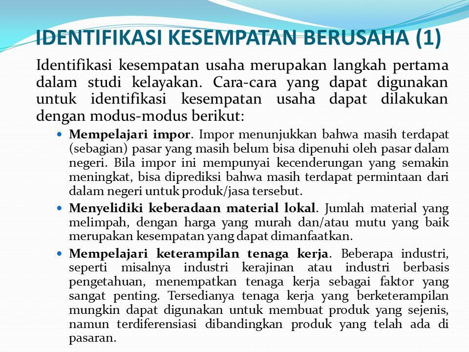 IDENTIFIKASI KESEMPATAN BERUSAHA (1) Identifikasi kesempatan usaha merupakan langkah pertama dalam studi kelayakan. Cara-cara yang dapat digunakan unt
