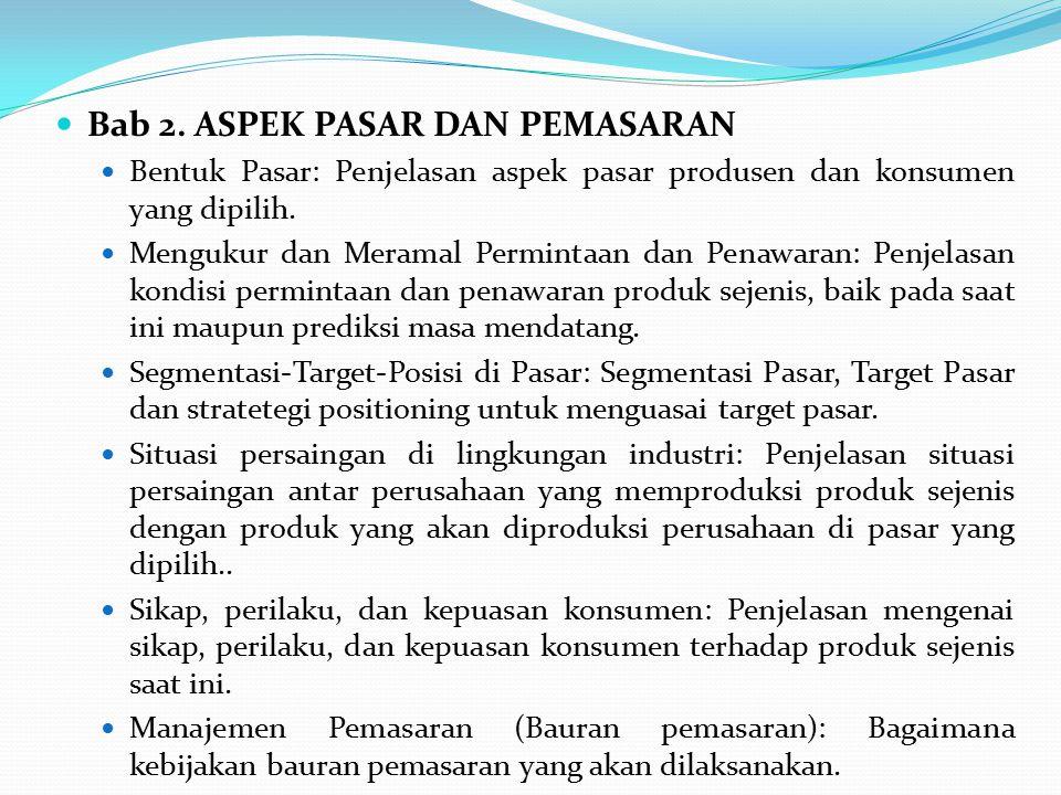 Bab 2. ASPEK PASAR DAN PEMASARAN Bentuk Pasar: Penjelasan aspek pasar produsen dan konsumen yang dipilih. Mengukur dan Meramal Permintaan dan Penawara