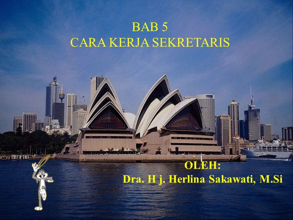 BAB 5 CARA KERJA SEKRETARIS OLEH: Dra. H j. Herlina Sakawati, M.Si