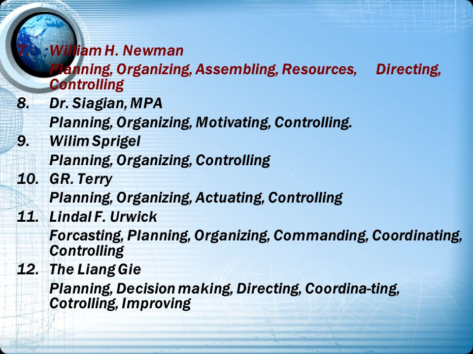 7.William H.Newman Planning, Organizing, Assembling, Resources, Directing, Controlling 8.Dr.