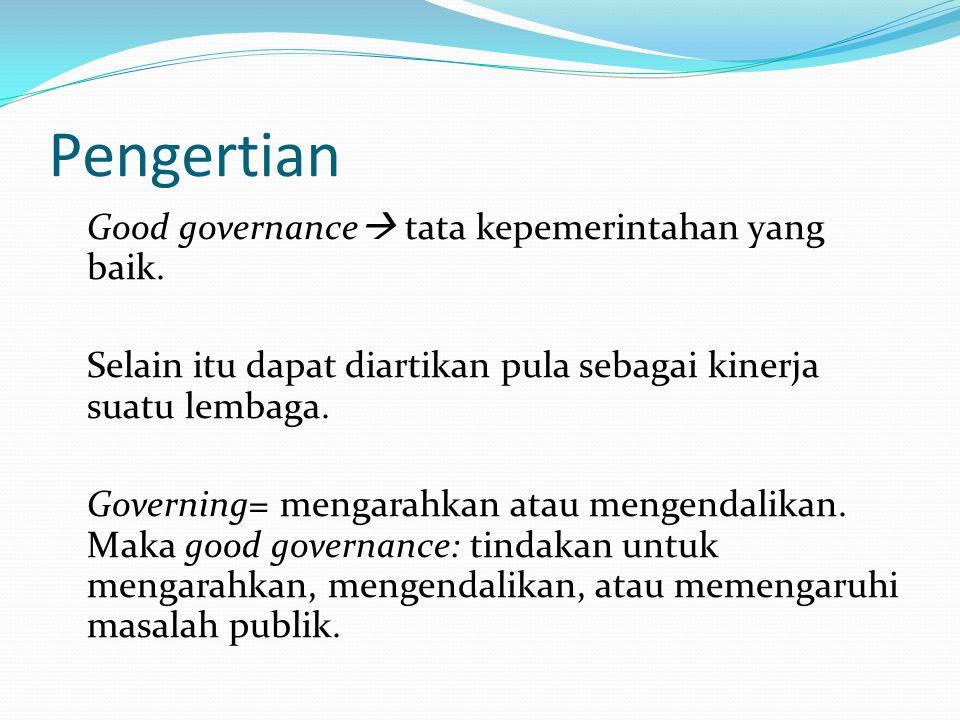Latar Belakang Good governance dilatarbekangi dua hal, yaitu: Pengaruh globalisasi.