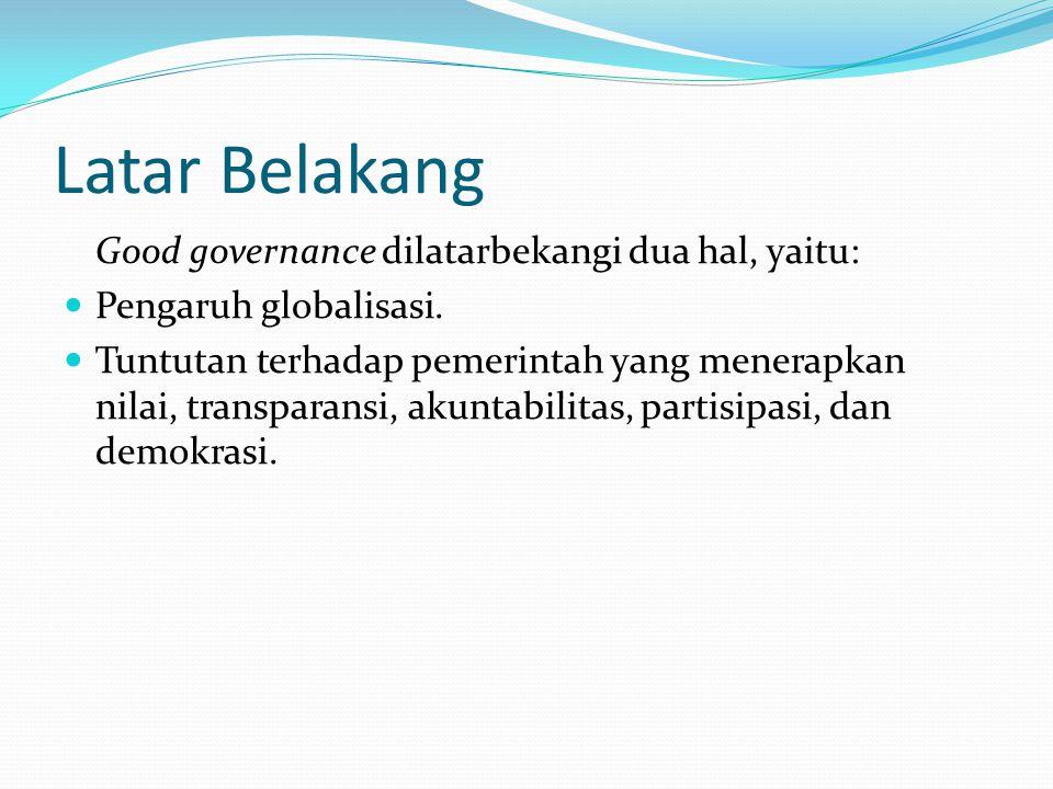 Prinsip Good Governance Prinsip dasar good governance terletak pada tuntutan yang kuat agar kekuatan pemerintah dikurangi, peranan rakyat ditingkatkan.