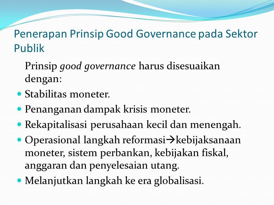 Pengarahan untuk mewujudkan good governance (Bintoro Tjokroamidjojo, 2000): Perubahan sistem politik menjadi demokratis, partisipatif, egalitarian Reformasi sistem militer  militer bukan alat politik partai atau kekuasaan pemerintah.