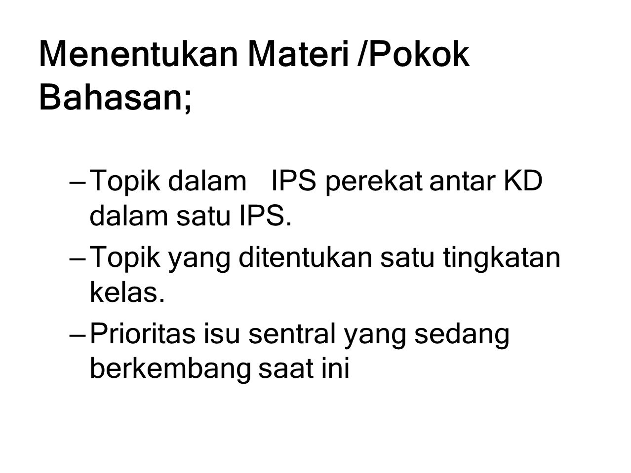 Menentukan Materi /Pokok Bahasan; – Topik dalam IPS perekat antar KD dalam satu IPS. – Topik yang ditentukan satu tingkatan kelas. – Prioritas isu sen