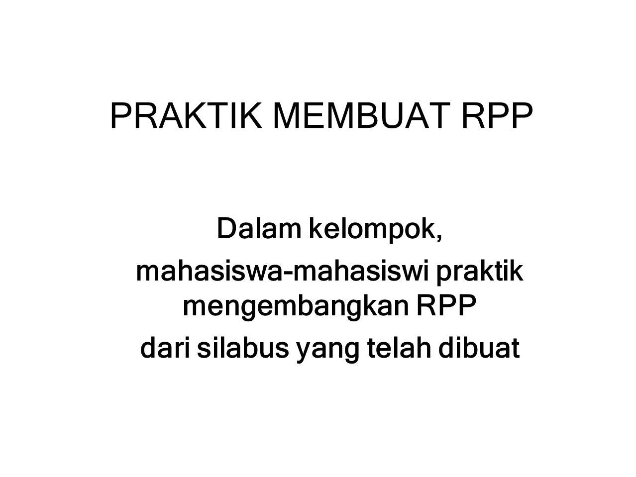 PRAKTIK MEMBUAT RPP Dalam kelompok, mahasiswa-mahasiswi praktik mengembangkan RPP dari silabus yang telah dibuat