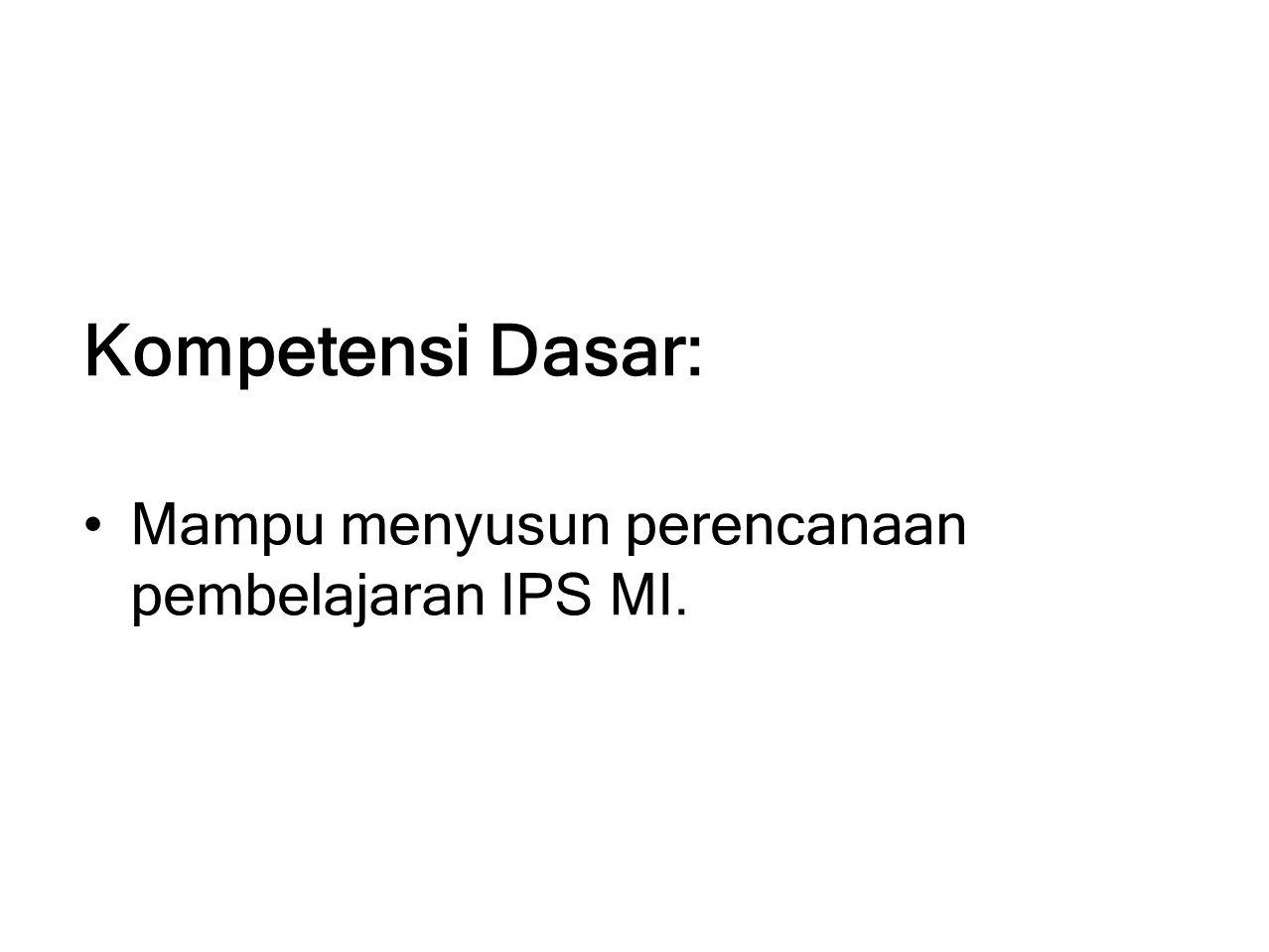 INDIKATOR 1.Menjelaskan komponen perencanaan pembelajaran IPS MI 2.Menjelaskan langkah-langkah penyusunan perencanaan pembelajaran IPS MI 3.Mengembangkan silabus IPS MI 4.Menyusun RPP IPS MI