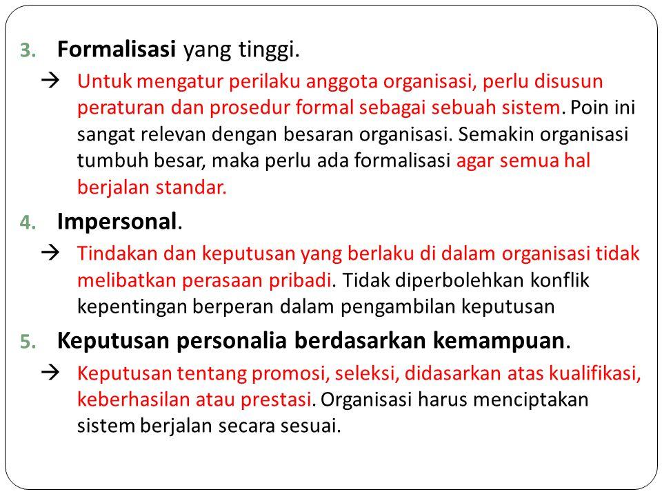 3. Formalisasi yang tinggi.  Untuk mengatur perilaku anggota organisasi, perlu disusun peraturan dan prosedur formal sebagai sebuah sistem. Poin ini