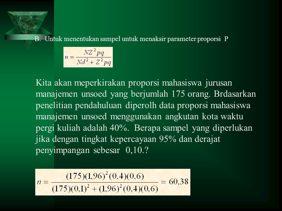 B. Untuk menentukan sampel untuk menaksir parameter proporsi P Kita akan meperkirakan proporsi mahasiswa jurusan manajemen unsoed yang berjumlah 175 o