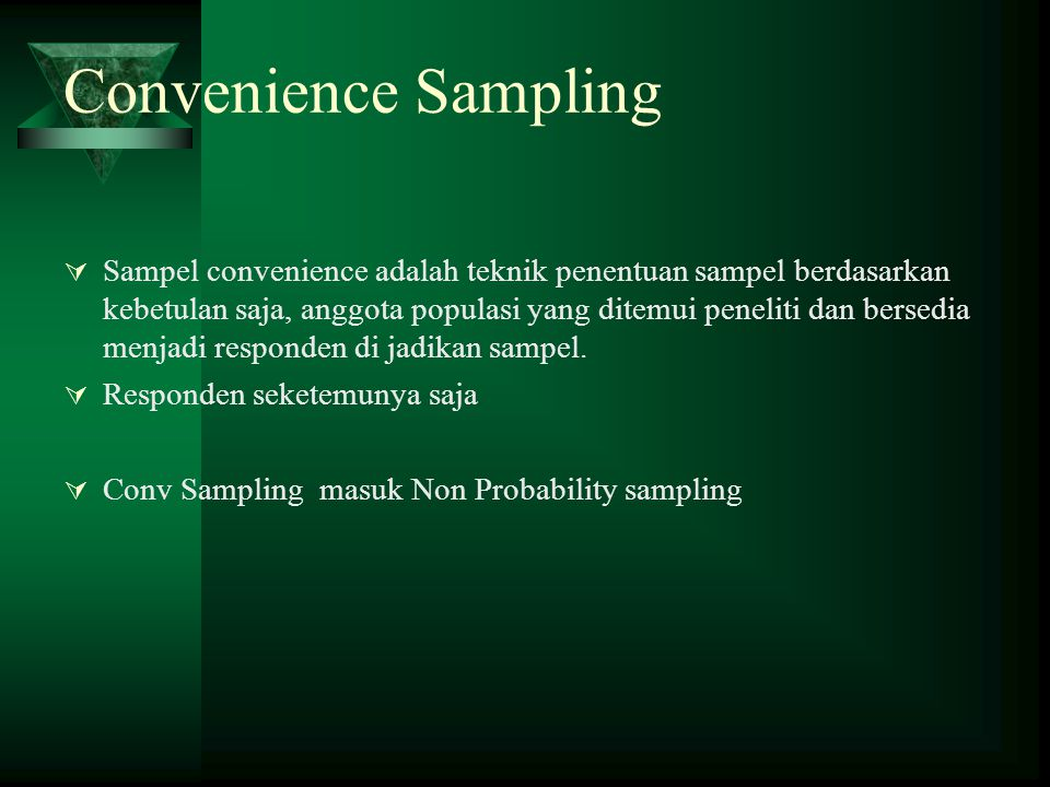 Convenience Sampling  Sampel convenience adalah teknik penentuan sampel berdasarkan kebetulan saja, anggota populasi yang ditemui peneliti dan bersed