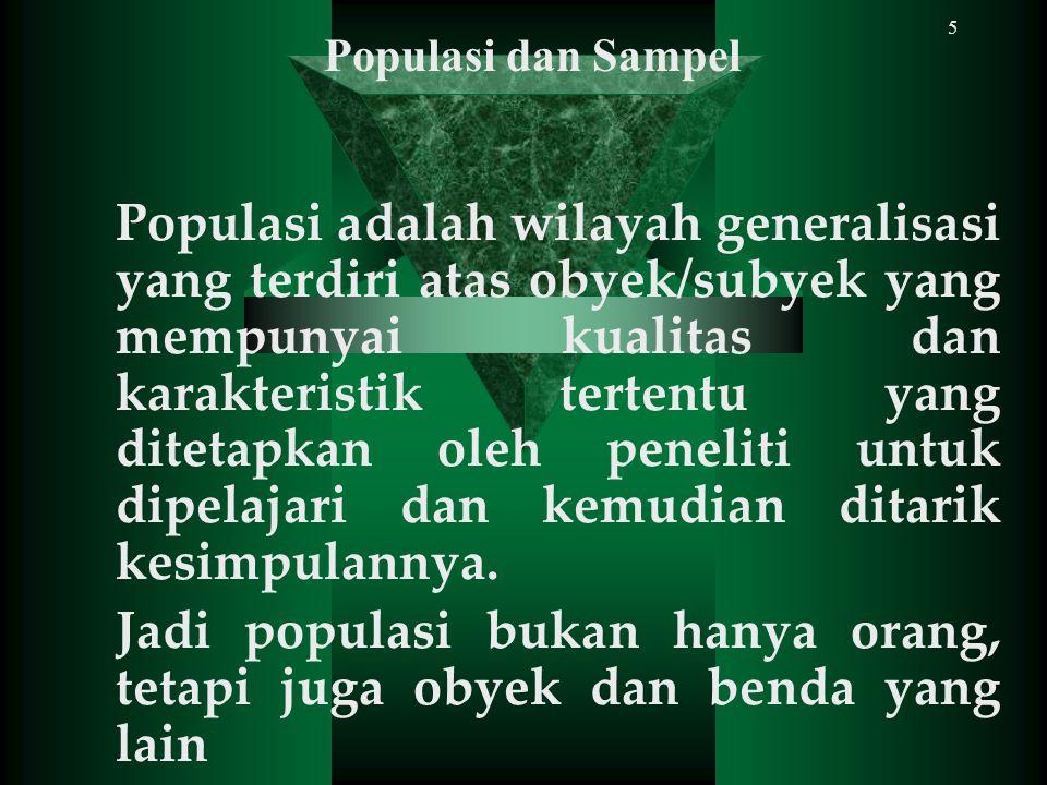 6 Sampel adalah bagian dari jumlah dan karakteristik yang dimiliki oleh populasi tersebut.