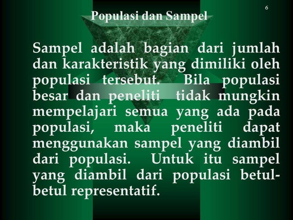6 Sampel adalah bagian dari jumlah dan karakteristik yang dimiliki oleh populasi tersebut. Bila populasi besar dan peneliti tidak mungkin mempelajari