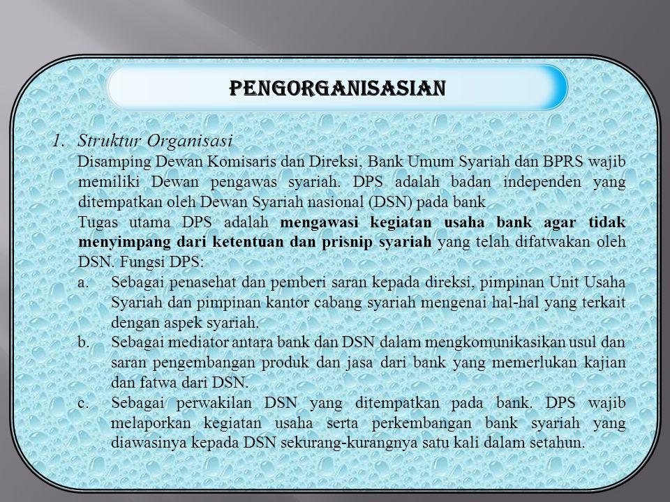 1.Struktur Organisasi Disamping Dewan Komisaris dan Direksi, Bank Umum Syariah dan BPRS wajib memiliki Dewan pengawas syariah.